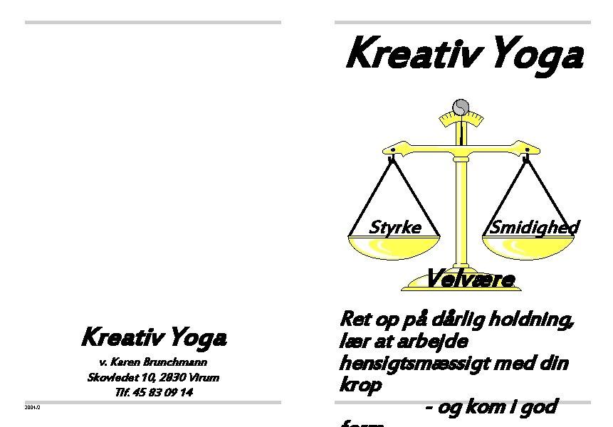 Kreativ Yoga Styrke Smidighed Velvære Kreativ Yoga v. Karen Brunchmann Skovledet 10, 2830 Virum