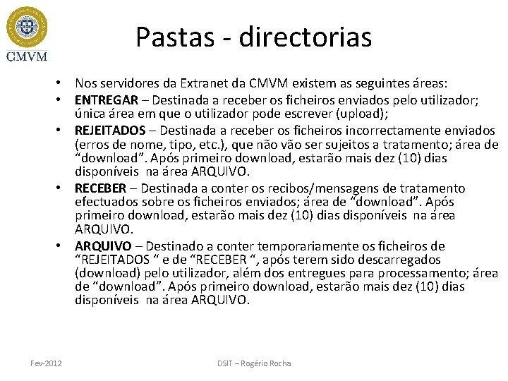 Pastas - directorias • Nos servidores da Extranet da CMVM existem as seguintes áreas: