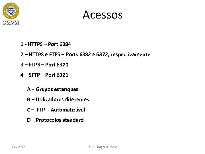 Acessos 1 - HTTPS – Port 6384 2 – HTTPS e FTPS – Ports