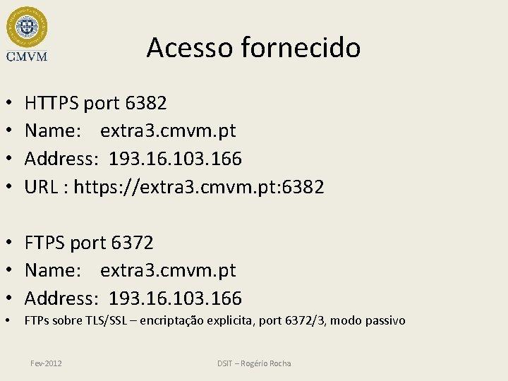 Acesso fornecido • • HTTPS port 6382 Name: extra 3. cmvm. pt Address: 193.