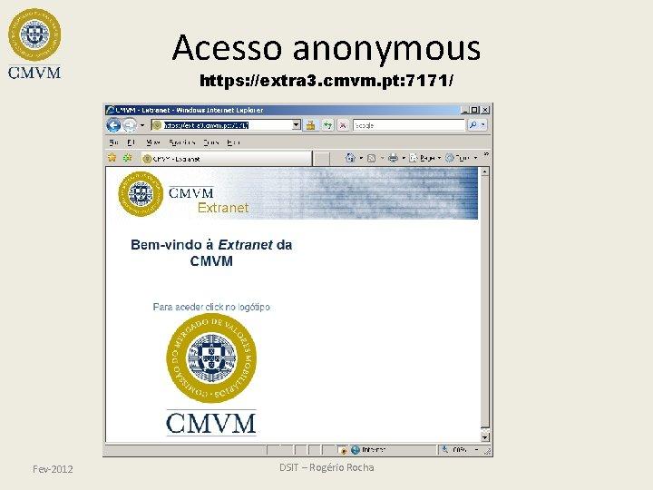 Acesso anonymous https: //extra 3. cmvm. pt: 7171/ Fev-2012 DSIT – Rogério Rocha