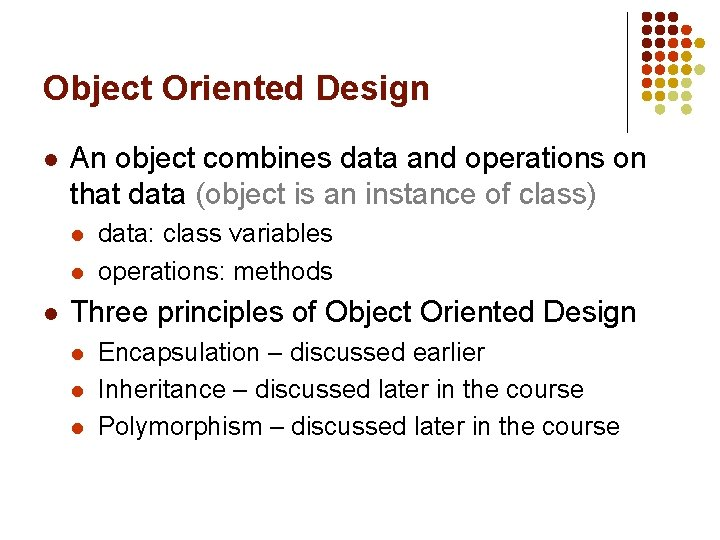 Object Oriented Design l An object combines data and operations on that data (object
