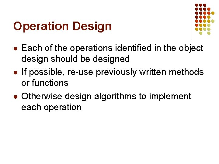 Operation Design l l l Each of the operations identified in the object design