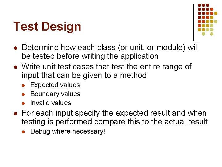 Test Design l l Determine how each class (or unit, or module) will be