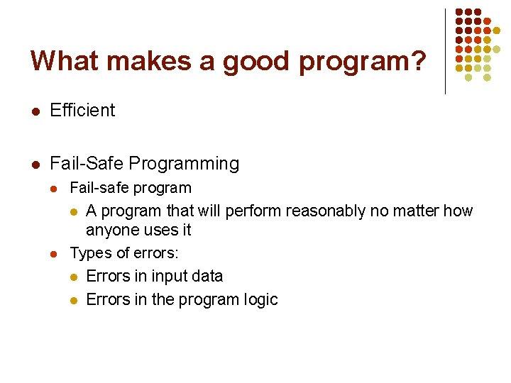 What makes a good program? l Efficient l Fail-Safe Programming l l Fail-safe program