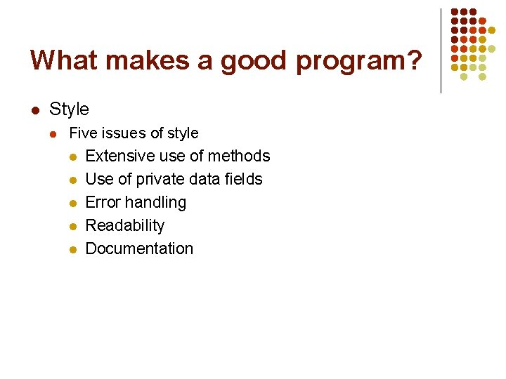 What makes a good program? l Style l Five issues of style l Extensive
