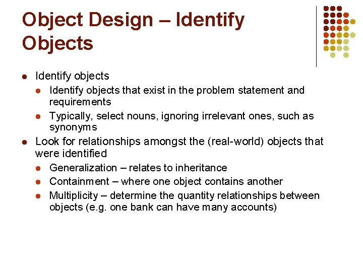 Object Design – Identify Objects l l Identify objects that exist in the problem