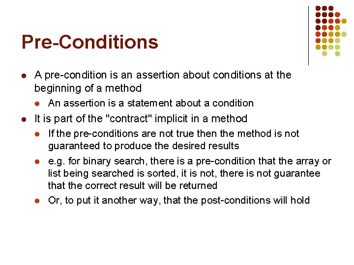 Pre-Conditions l l A pre-condition is an assertion about conditions at the beginning of