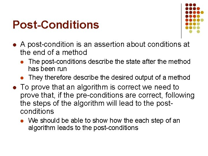 Post-Conditions l A post-condition is an assertion about conditions at the end of a