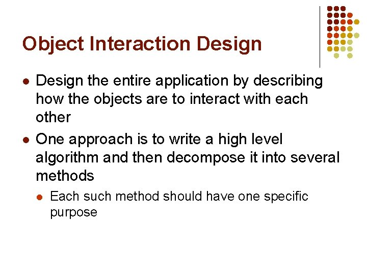 Object Interaction Design l l Design the entire application by describing how the objects