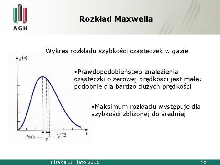 Rozkład Maxwella Wykres rozkładu szybkości cząsteczek w gazie • Prawdopodobieństwo znalezienia cząsteczki o zerowej