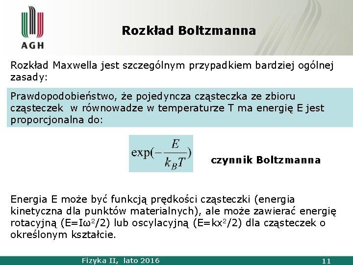 Rozkład Boltzmanna Rozkład Maxwella jest szczególnym przypadkiem bardziej ogólnej zasady: Prawdopodobieństwo, że pojedyncza cząsteczka