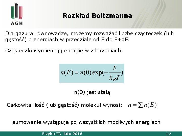 Rozkład Boltzmanna Dla gazu w równowadze, możemy rozważać liczbę cząsteczek (lub gęstość) o energiach