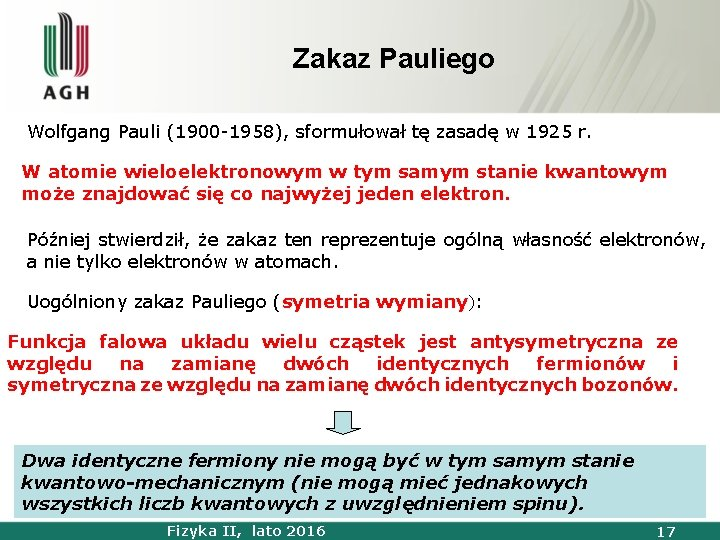 Zakaz Pauliego Wolfgang Pauli (1900 -1958), sformułował tę zasadę w 1925 r. W atomie