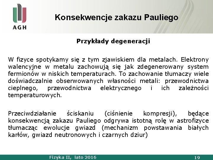 Konsekwencje zakazu Pauliego Przykłady degeneracji W fizyce spotykamy się z tym zjawiskiem dla metalach.