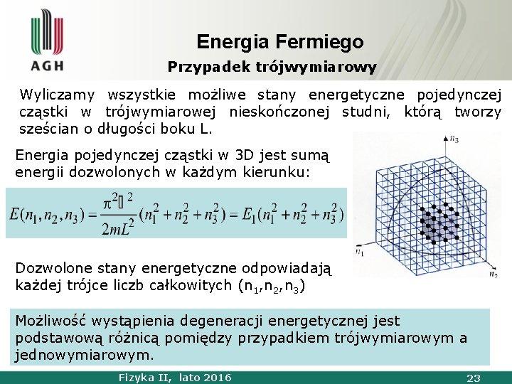 Energia Fermiego Przypadek trójwymiarowy Wyliczamy wszystkie możliwe stany energetyczne pojedynczej cząstki w trójwymiarowej nieskończonej