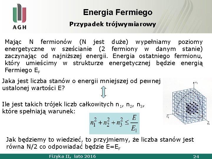 Energia Fermiego Przypadek trójwymiarowy Mając N fermionów (N jest duże) wypełniamy poziomy energetyczne w