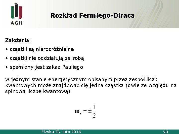 Rozkład Fermiego-Diraca Założenia: • cząstki są nierozróżnialne • cząstki nie oddziałują ze sobą •