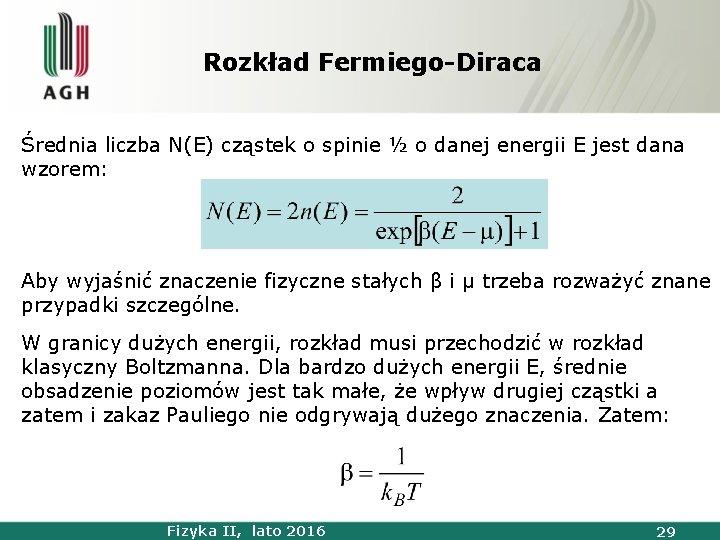 Rozkład Fermiego-Diraca Średnia liczba N(E) cząstek o spinie ½ o danej energii E jest
