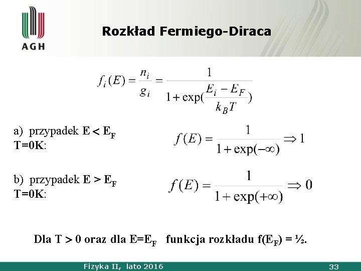 Rozkład Fermiego-Diraca a) przypadek E EF T=0 K: b) przypadek E > EF T=0