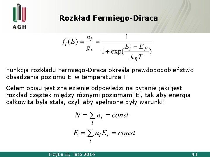 Rozkład Fermiego-Diraca Funkcja rozkładu Fermiego-Diraca określa prawdopodobieństwo obsadzenia poziomu Ei w temperaturze T Celem