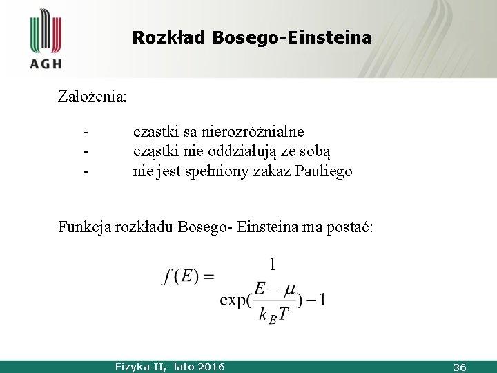 Rozkład Bosego-Einsteina Założenia: - cząstki są nierozróżnialne cząstki nie oddziałują ze sobą nie jest