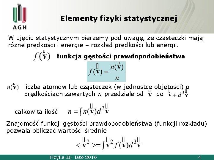 Elementy fizyki statystycznej W ujęciu statystycznym bierzemy pod uwagę, że cząsteczki mają różne prędkości