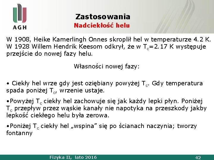 Zastosowania Nadciekłość helu W 1908, Heike Kamerlingh Onnes skroplił hel w temperaturze 4. 2