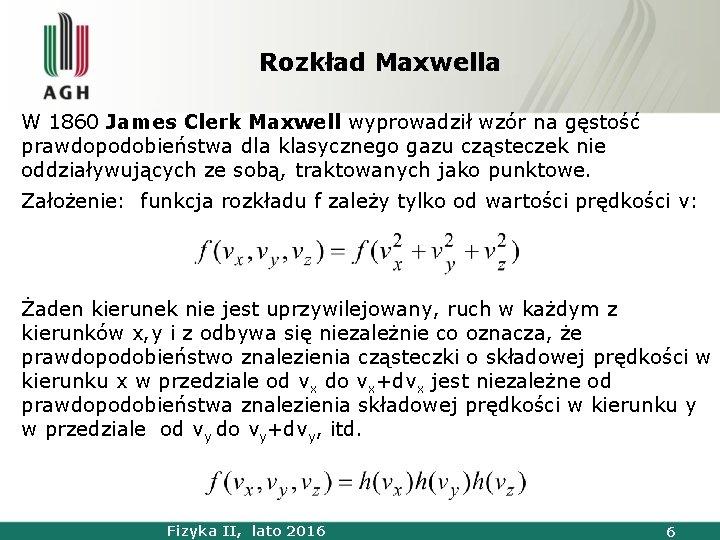 Rozkład Maxwella W 1860 James Clerk Maxwell wyprowadził wzór na gęstość prawdopodobieństwa dla klasycznego