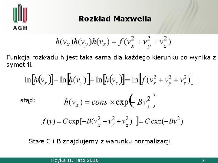 Rozkład Maxwella Funkcja rozkładu h jest taka sama dla każdego kierunku co wynika z