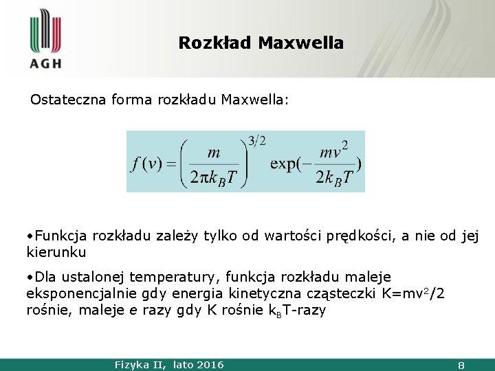 Rozkład Maxwella Ostateczna forma rozkładu Maxwella: • Funkcja rozkładu zależy tylko od wartości prędkości,