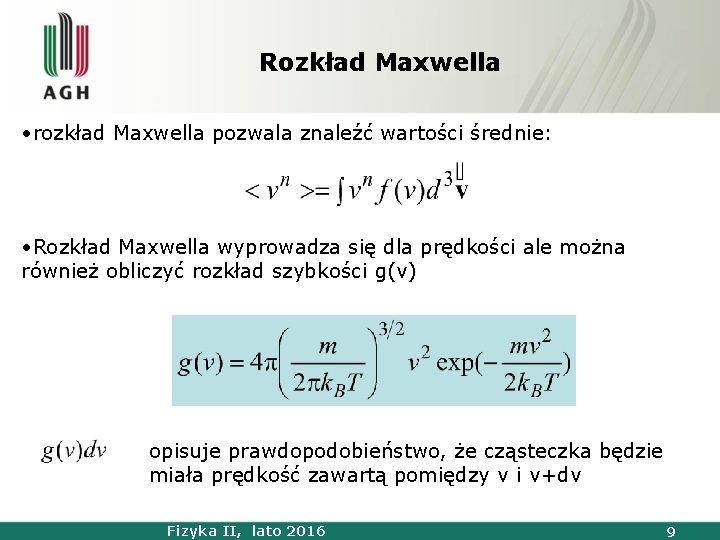Rozkład Maxwella • rozkład Maxwella pozwala znaleźć wartości średnie: • Rozkład Maxwella wyprowadza się