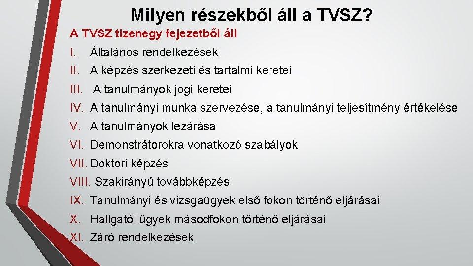 Milyen részekből áll a TVSZ? A TVSZ tizenegy fejezetből áll I. Általános rendelkezések II.