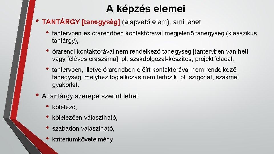 A képzés elemei • TANTÁRGY [tanegység] (alapvető elem), ami lehet • tantervben és órarendben