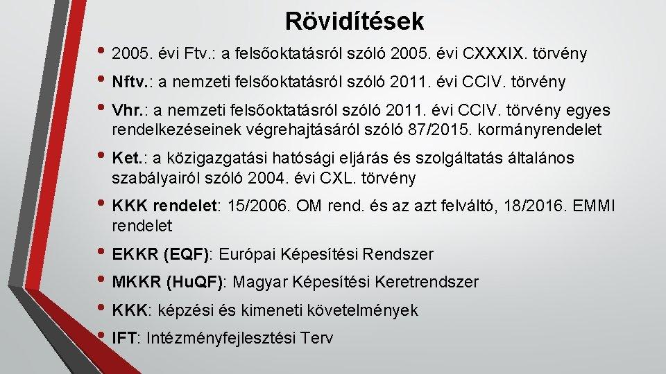 Rövidítések • 2005. évi Ftv. : a felsőoktatásról szóló 2005. évi CXXXIX. törvény •