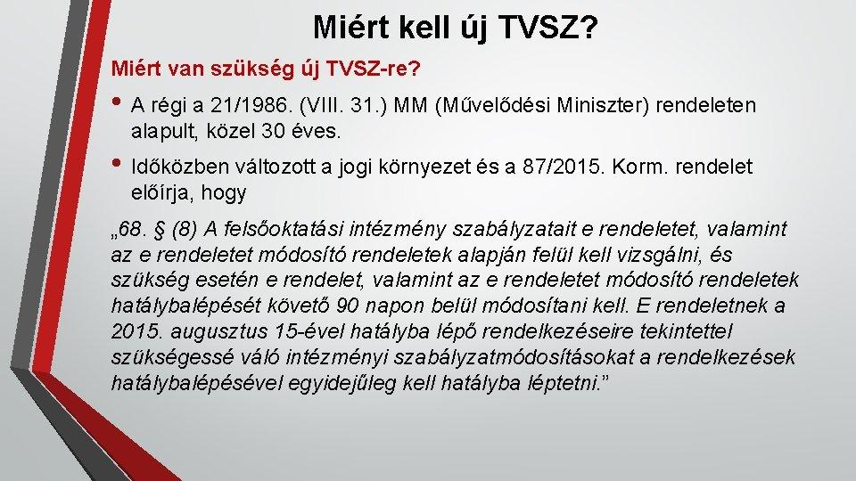 Miért kell új TVSZ? Miért van szükség új TVSZ-re? • A régi a 21/1986.