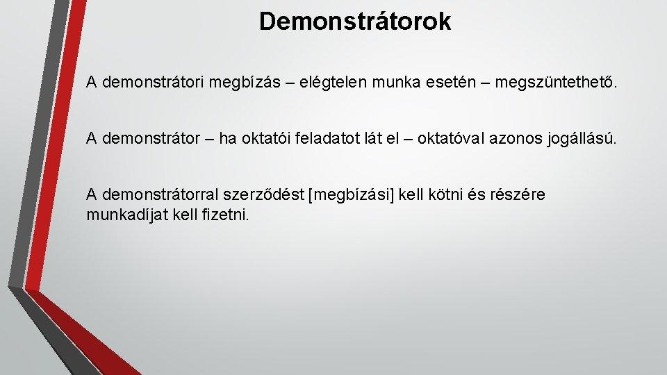 Demonstrátorok A demonstrátori megbízás – elégtelen munka esetén – megszüntethető. A demonstrátor – ha