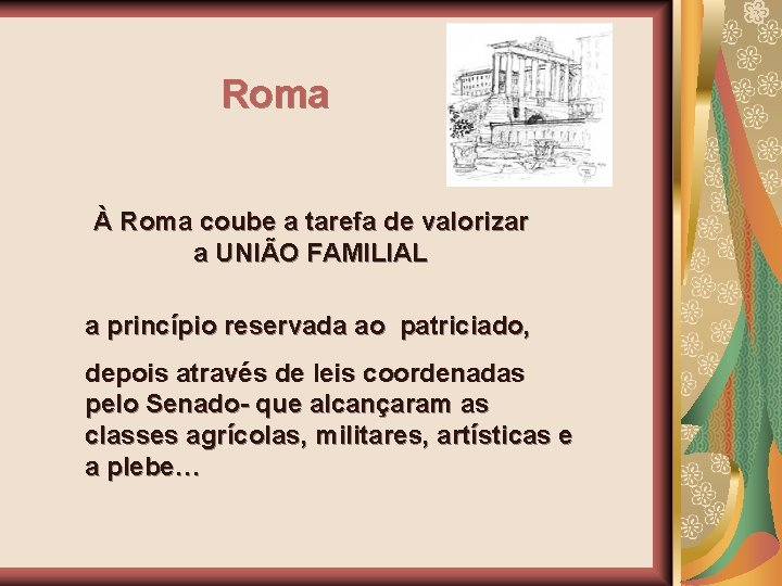 Roma À Roma coube a tarefa de valorizar a UNIÃO FAMILIAL a princípio reservada