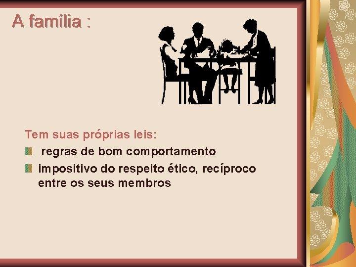 A família : Tem suas próprias leis: regras de bom comportamento impositivo do respeito