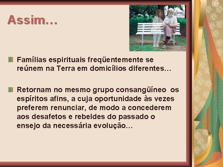 Assim… Famílias espirituais freqüentemente se reúnem na Terra em domicílios diferentes… Retornam no mesmo