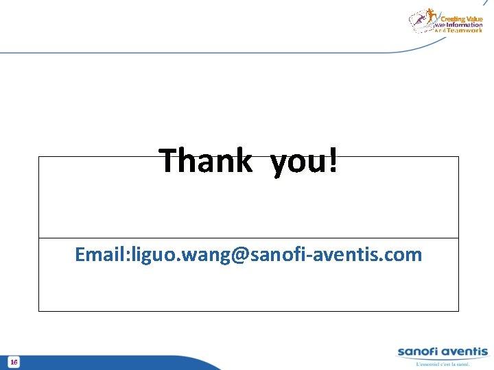 Thank you! Email: liguo. wang@sanofi-aventis. com 16