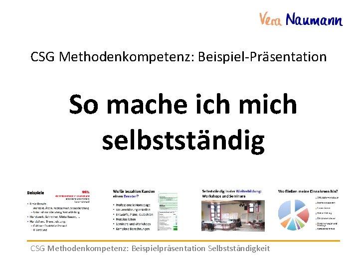 CSG Methodenkompetenz: Beispiel-Präsentation So mache ich mich selbstständig CSG Methodenkompetenz: Beispielpräsentation Selbstständigkeit