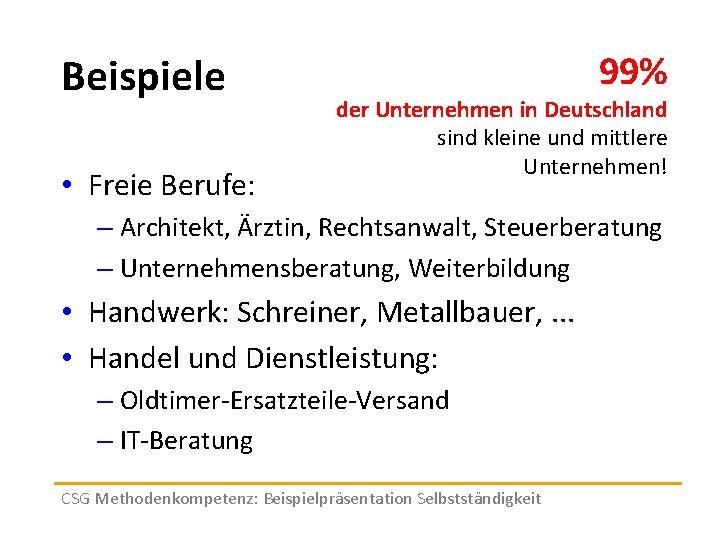 Beispiele • Freie Berufe: 99% der Unternehmen in Deutschland sind kleine und mittlere Unternehmen!