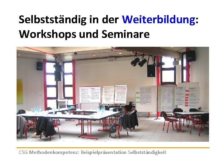 Selbstständig in der Weiterbildung: Workshops und Seminare CSG Methodenkompetenz: Beispielpräsentation Selbstständigkeit