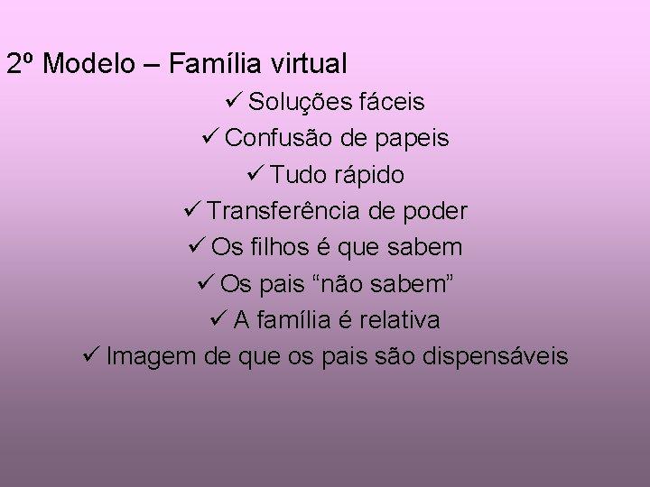 2º Modelo – Família virtual ü Soluções fáceis ü Confusão de papeis ü Tudo