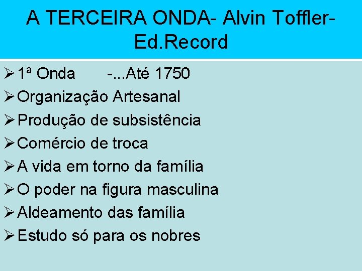 A TERCEIRA ONDA- Alvin Toffler. Ed. Record Ø 1ª Onda -. . . Até