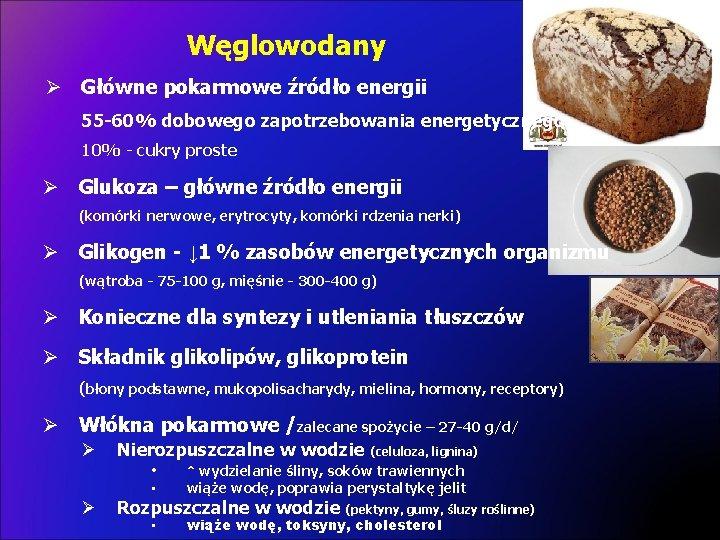 Węglowodany Ø Główne pokarmowe źródło energii 55 -60% dobowego zapotrzebowania energetycznego 10% - cukry