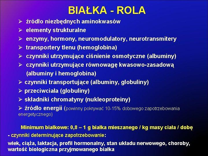 BIAŁKA - ROLA Ø Ø Ø źródło niezbędnych aminokwasów elementy strukturalne enzymy, hormony, neuromodulatory,