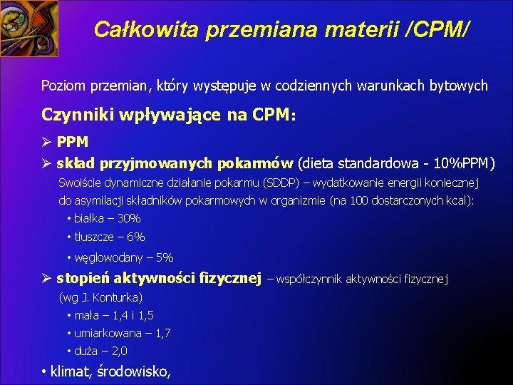 Całkowita przemiana materii /CPM/ Poziom przemian, który występuje w codziennych warunkach bytowych Czynniki wpływające