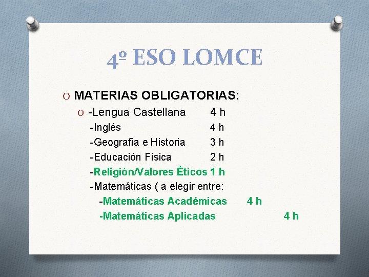 4º ESO LOMCE O MATERIAS OBLIGATORIAS: O -Lengua Castellana 4 h -Inglés 4 h